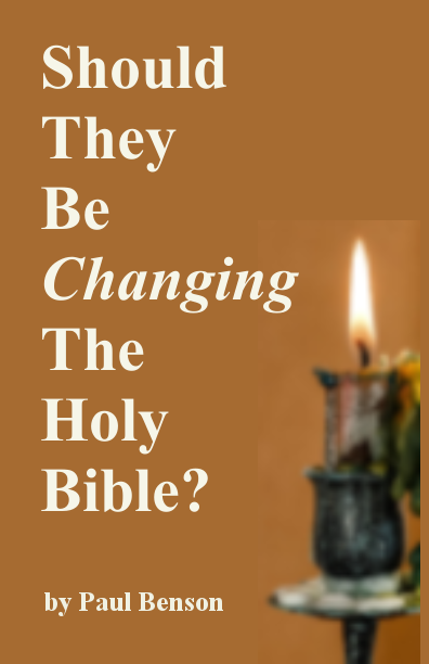 Should they be changing the Holy Bible? by Pauil Benson